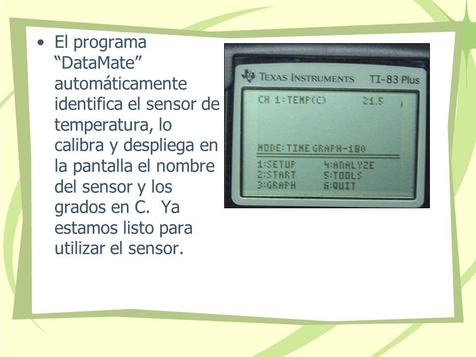 El programa DataMate automáticamente identifica el sensor de temperatura, lo calibra y despliega en la pantalla el nombre del sensor y los grados en C.