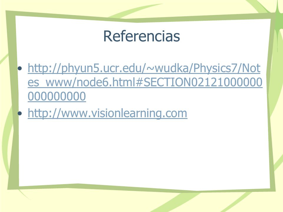 Referencias http://phyun5.ucr.edu/~wudka/Physics7/Notes_www/node6.html#SECTION02121000000000000000.
