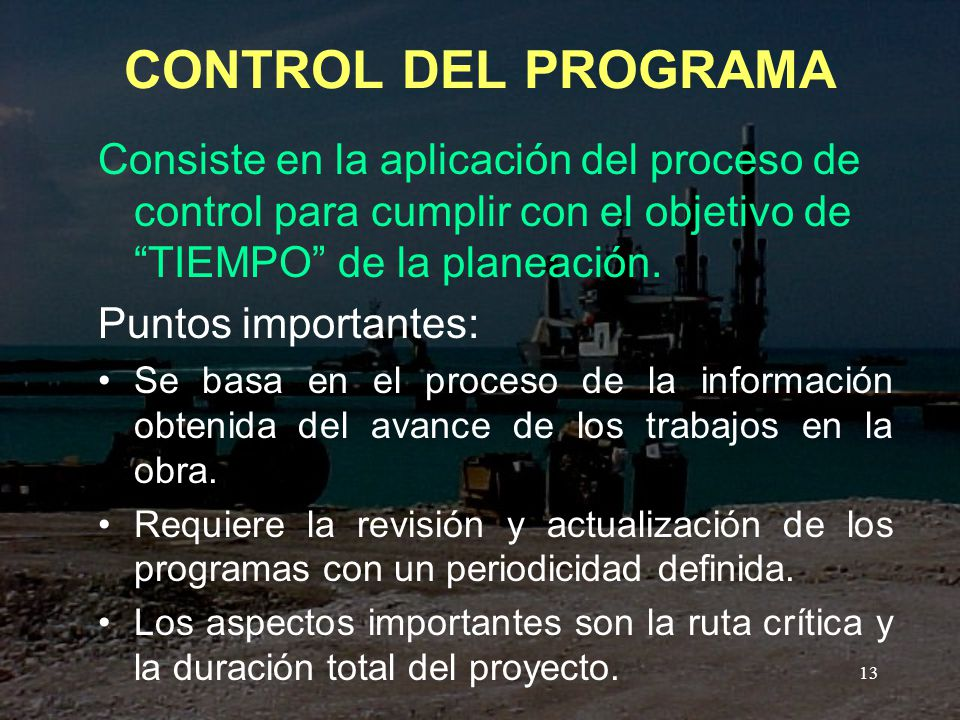 CONTROL DEL PROGRAMA Consiste en la aplicación del proceso de control para cumplir con el objetivo de TIEMPO de la planeación.