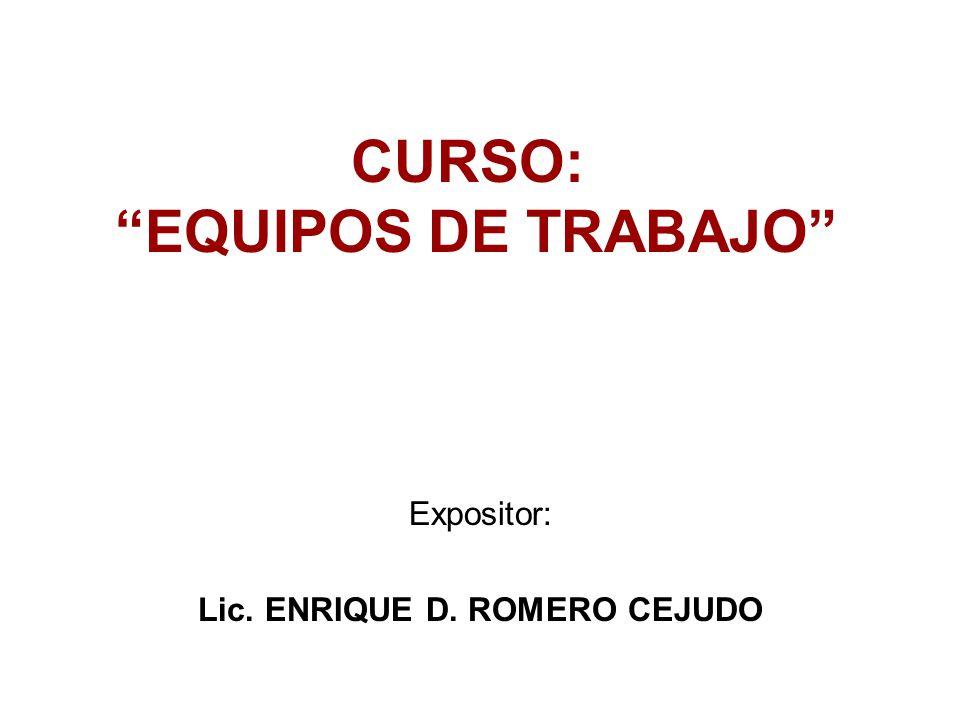 CURSO: EQUIPOS DE TRABAJO Lic. ENRIQUE D. ROMERO CEJUDO