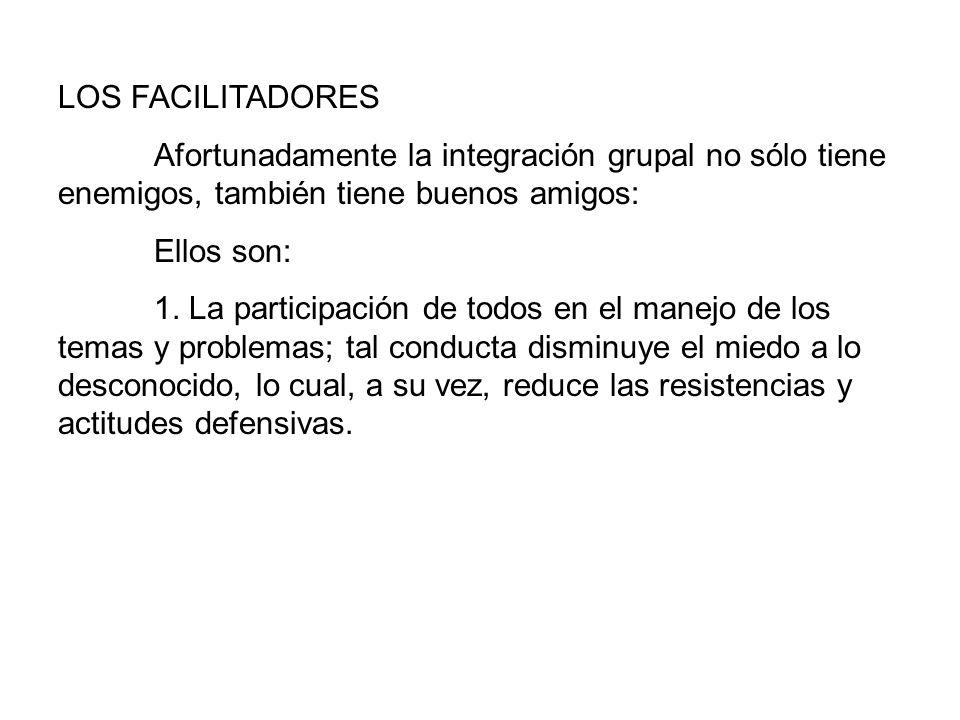 LOS FACILITADORES Afortunadamente la integración grupal no sólo tiene enemigos, también tiene buenos amigos: