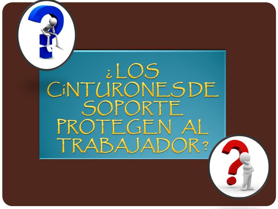 ¿ LOS CiNTURONES DE SOPORTE PROTEGEN AL TRABAJADOR