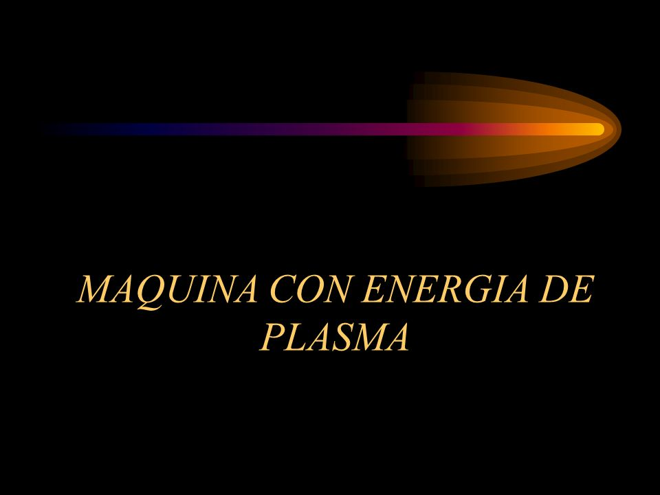 MAQUINA CON ENERGIA DE PLASMA