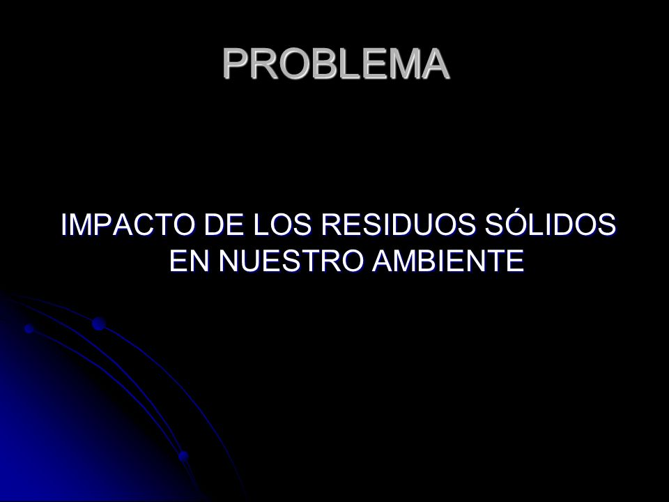 IMPACTO DE LOS RESIDUOS SÓLIDOS EN NUESTRO AMBIENTE