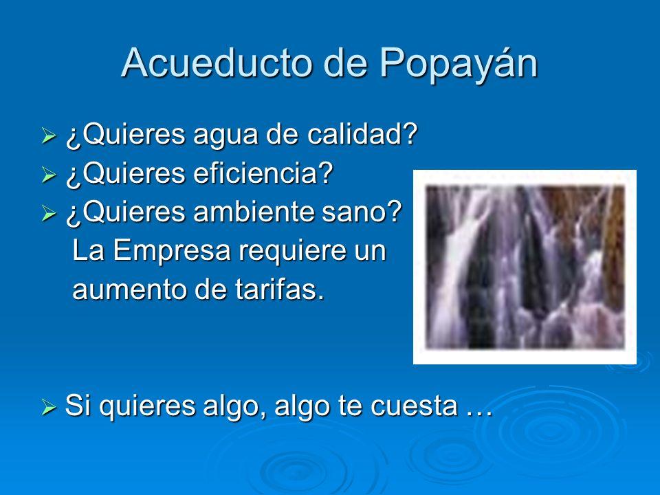 Acueducto de Popayán ¿Quieres agua de calidad ¿Quieres eficiencia