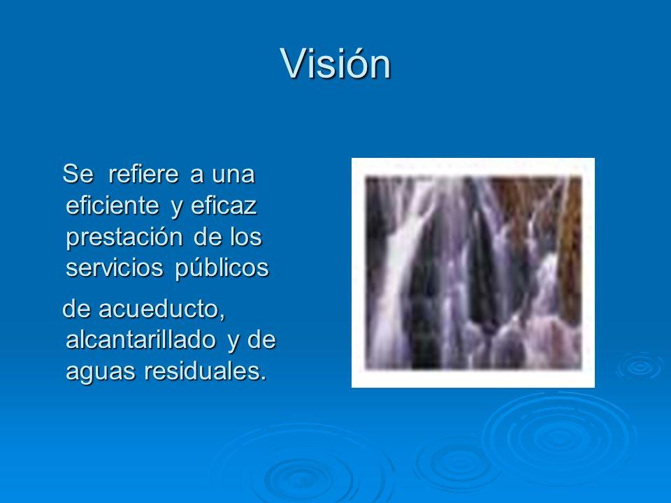 Visión Se refiere a una eficiente y eficaz prestación de los servicios públicos.