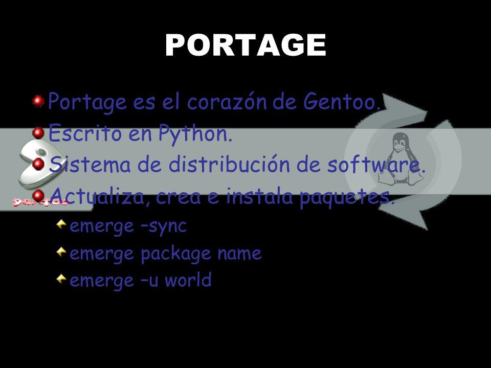 PORTAGE Portage es el corazón de Gentoo. Escrito en Python.