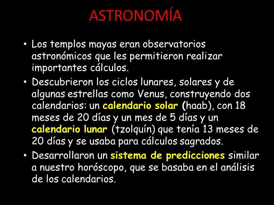 ASTRONOMÍA Los templos mayas eran observatorios astronómicos que les permitieron realizar importantes cálculos.