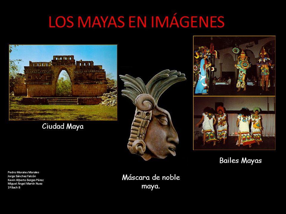 LOS MAYAS EN IMÁGENES Ciudad Maya Bailes Mayas Máscara de noble maya.