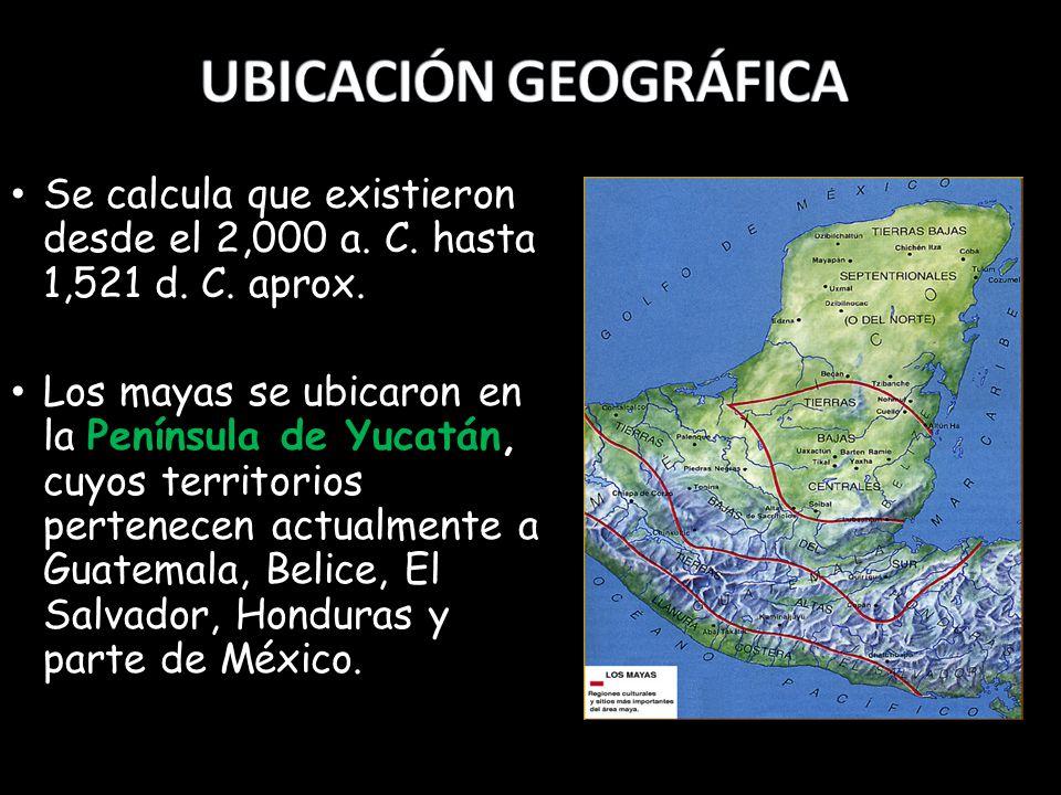 UBICACIÓN GEOGRÁFICA Se calcula que existieron desde el 2,000 a. C. hasta 1,521 d. C. aprox.
