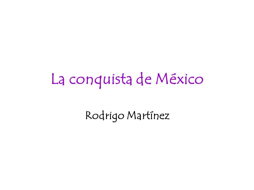 La conquista de México Rodrigo Martínez