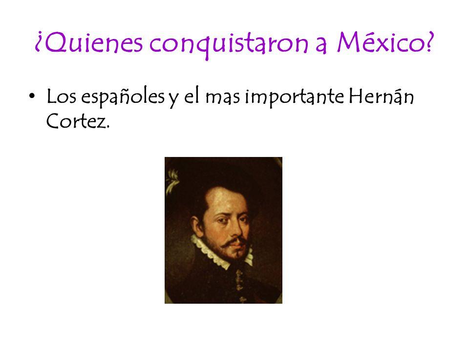 ¿Quienes conquistaron a México