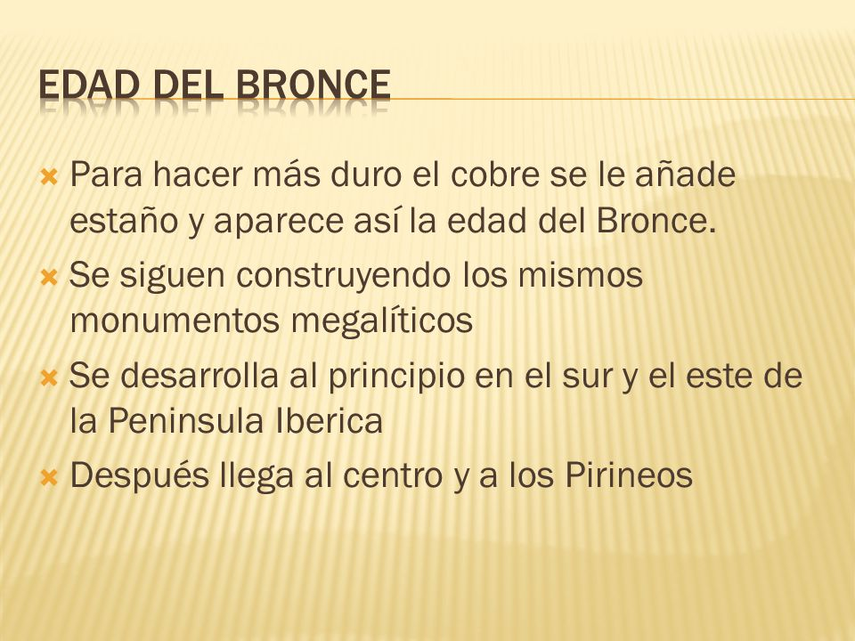Edad del bronce Para hacer más duro el cobre se le añade estaño y aparece así la edad del Bronce.