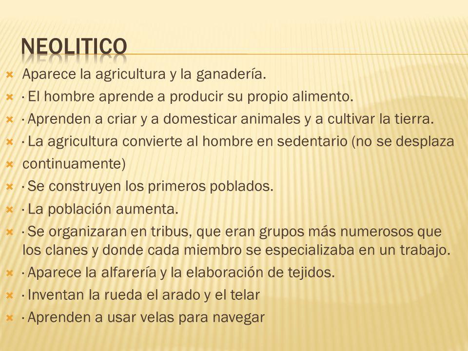 neolitico Aparece la agricultura y la ganadería.