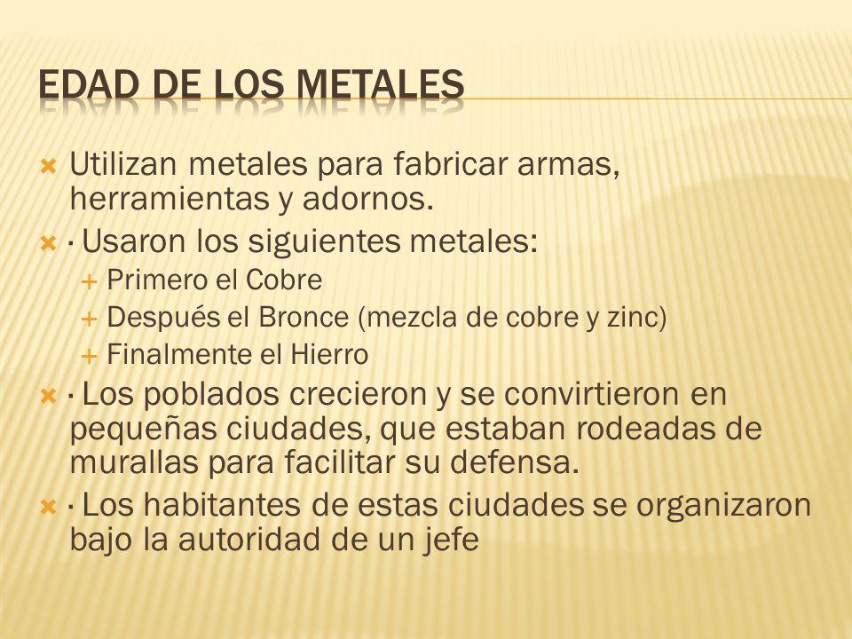 Edad de los metales Utilizan metales para fabricar armas, herramientas y adornos. · Usaron los siguientes metales: