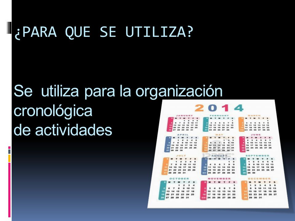 ¿PARA QUE SE UTILIZA Se utiliza para la organización cronológica de actividades