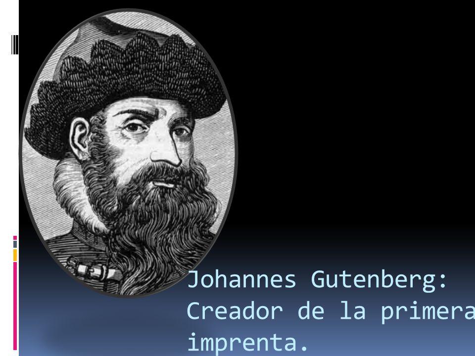 Johannes Gutenberg: Creador de la primera imprenta.