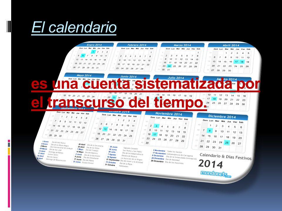 El calendario es una cuenta sistematizada por el transcurso del tiempo.