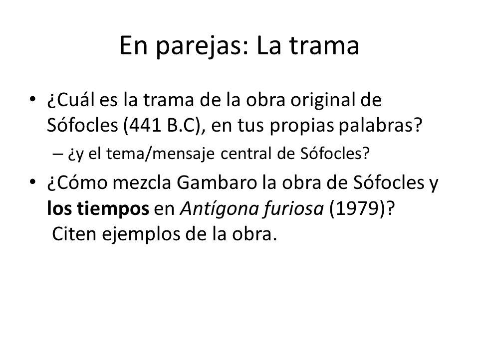 En parejas: La trama ¿Cuál es la trama de la obra original de Sófocles (441 B.C), en tus propias palabras
