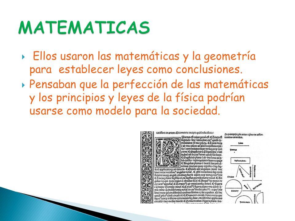 MATEMATICAS Ellos usaron las matemáticas y la geometría para establecer leyes como conclusiones.
