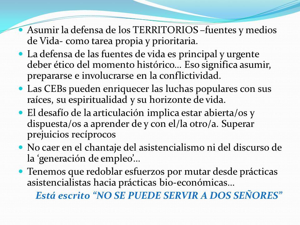 Asumir la defensa de los TERRITORIOS –fuentes y medios de Vida- como tarea propia y prioritaria.