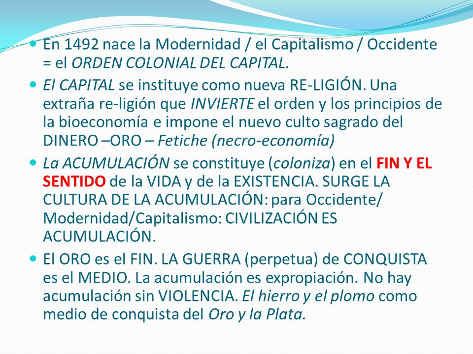 En 1492 nace la Modernidad / el Capitalismo / Occidente = el ORDEN COLONIAL DEL CAPITAL.