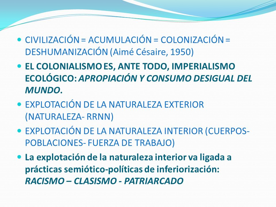 CIVILIZACIÓN = ACUMULACIÓN = COLONIZACIÓN = DESHUMANIZACIÓN (Aimé Césaire, 1950)