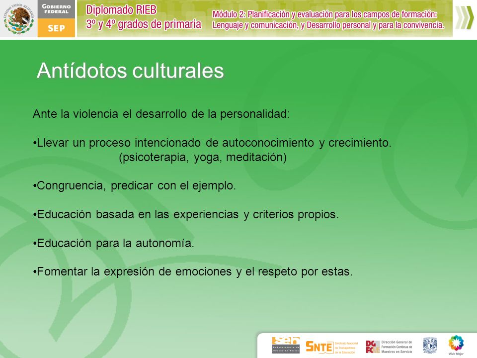 Antídotos culturales Ante la violencia el desarrollo de la personalidad: Llevar un proceso intencionado de autoconocimiento y crecimiento.