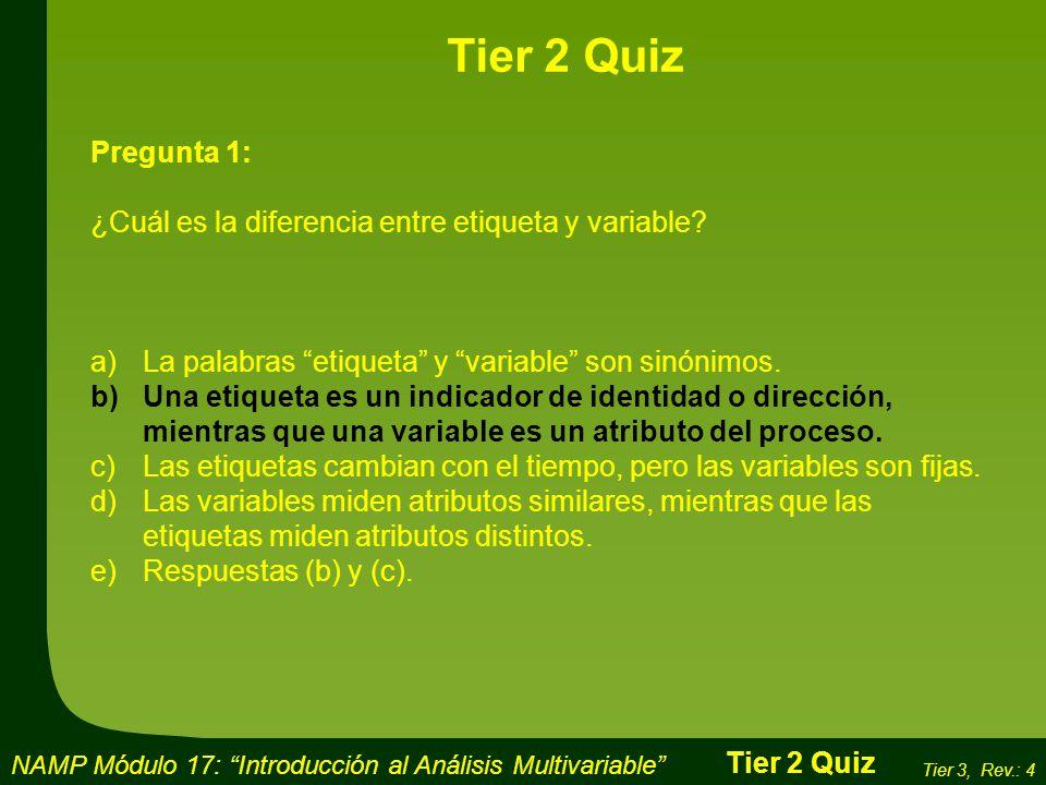 Tier 2 Quiz Pregunta 1: ¿Cuál es la diferencia entre etiqueta y variable La palabras etiqueta y variable son sinónimos.