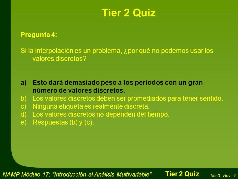 Tier 2 Quiz Pregunta 4: Si la interpolación es un problema, ¿por qué no podemos usar los valores discretos