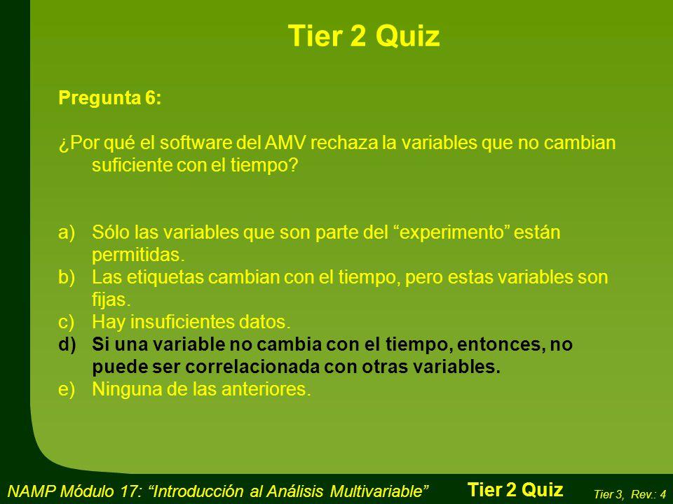 Tier 2 Quiz Pregunta 6: ¿Por qué el software del AMV rechaza la variables que no cambian suficiente con el tiempo