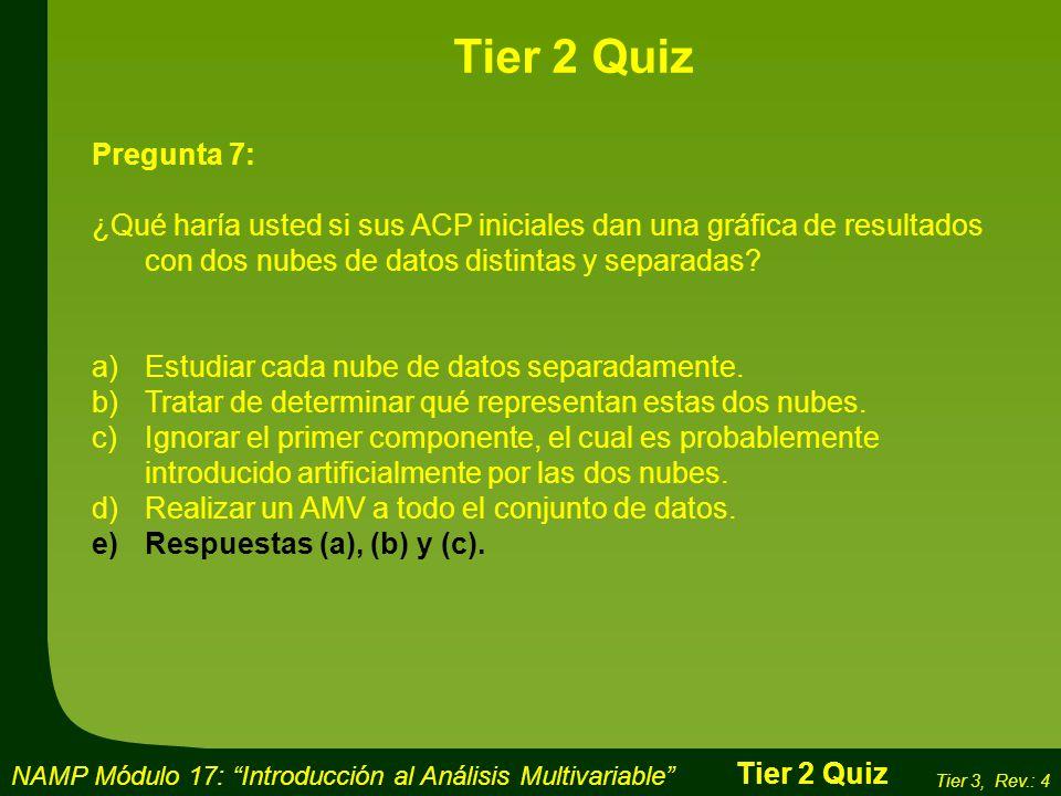 Tier 2 Quiz Pregunta 7: ¿Qué haría usted si sus ACP iniciales dan una gráfica de resultados con dos nubes de datos distintas y separadas