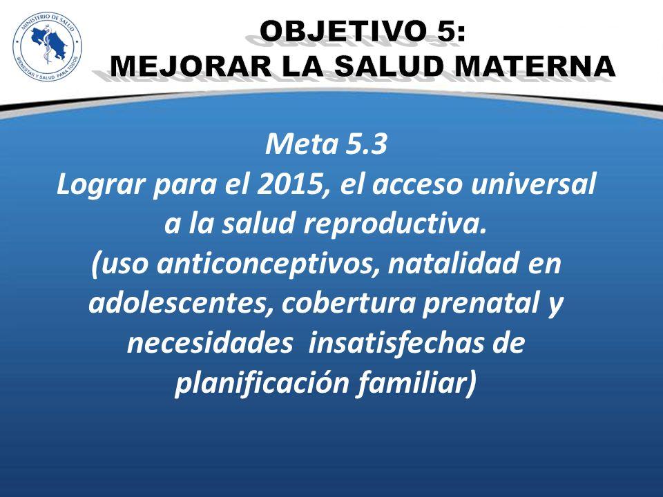 Lograr para el 2015, el acceso universal a la salud reproductiva.