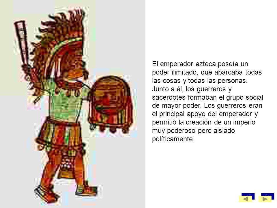 El emperador azteca poseía un poder ilimitado, que abarcaba todas las cosas y todas las personas.