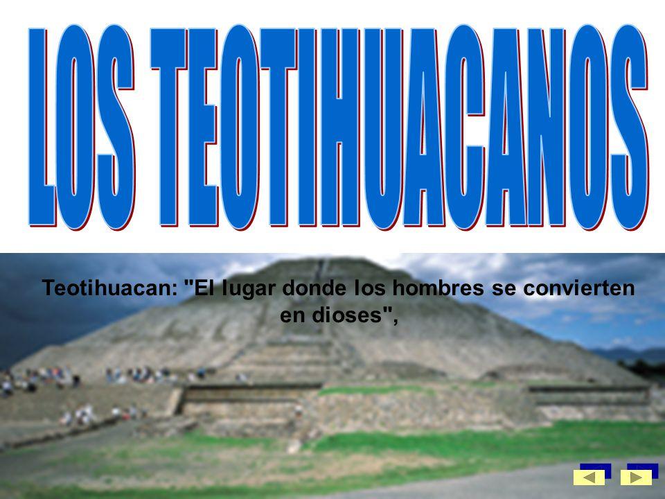 Teotihuacan: El lugar donde los hombres se convierten