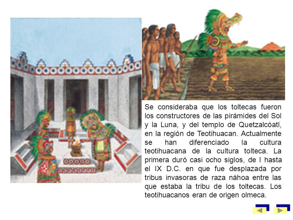 Se consideraba que los toltecas fueron los constructores de las pirámides del Sol y la Luna, y del templo de Quetzalcóatl, en la región de Teotihuacan.