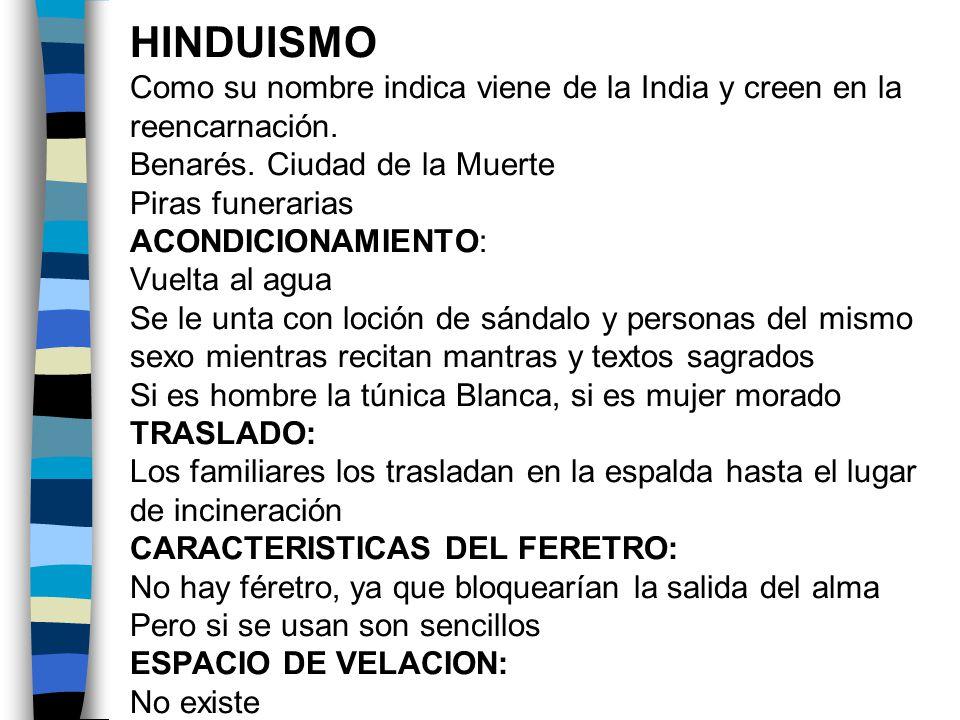 HINDUISMO Como su nombre indica viene de la India y creen en la reencarnación.