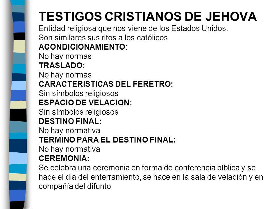 TESTIGOS CRISTIANOS DE JEHOVA Entidad religiosa que nos viene de los Estados Unidos.