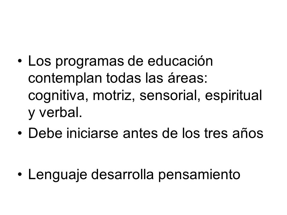 Los programas de educación contemplan todas las áreas: cognitiva, motriz, sensorial, espiritual y verbal.