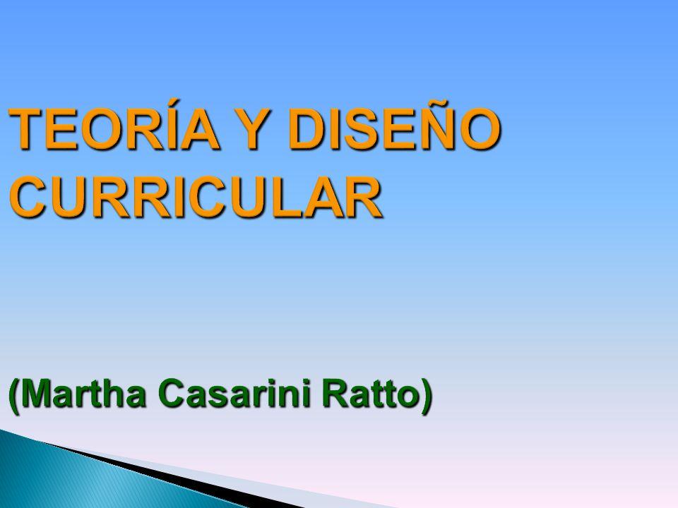 TEORÍA Y DISEÑO CURRICULAR (Martha Casarini Ratto)