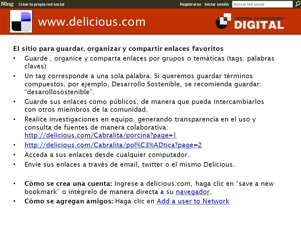 www.delicious.com El sitio para guardar, organizar y compartir enlaces favoritos.
