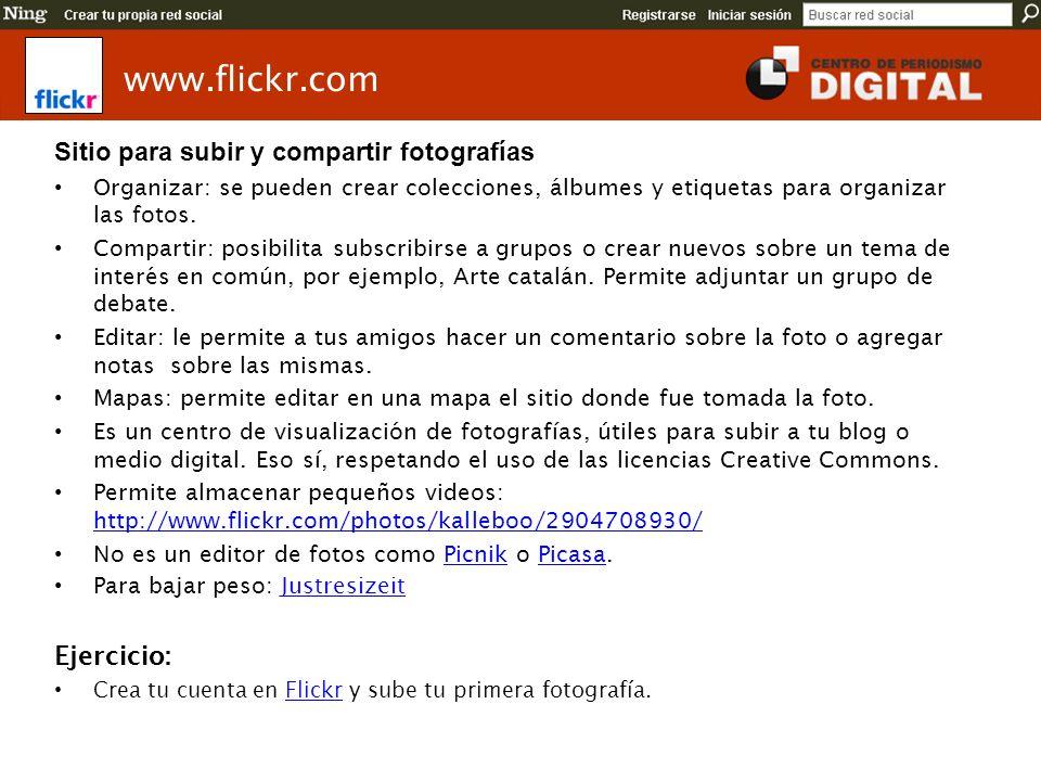 www.flickr.com Sitio para subir y compartir fotografías Ejercicio: