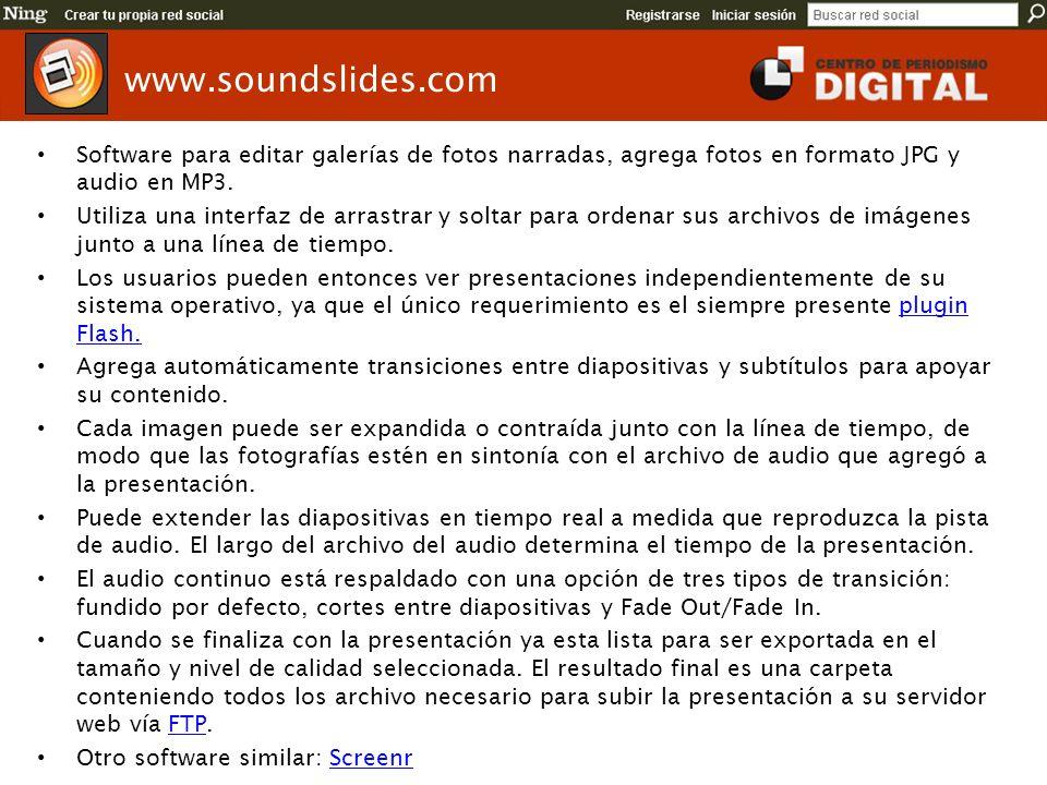 www.soundslides.com Software para editar galerías de fotos narradas, agrega fotos en formato JPG y audio en MP3.