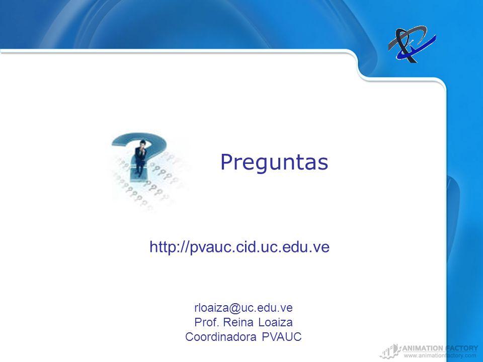 Preguntas http://pvauc.cid.uc.edu.ve rloaiza@uc.edu.ve