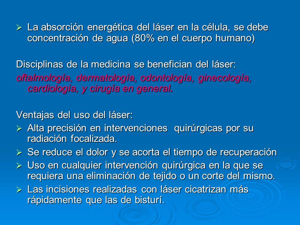 La absorción energética del láser en la célula, se debe concentración de agua (80% en el cuerpo humano)