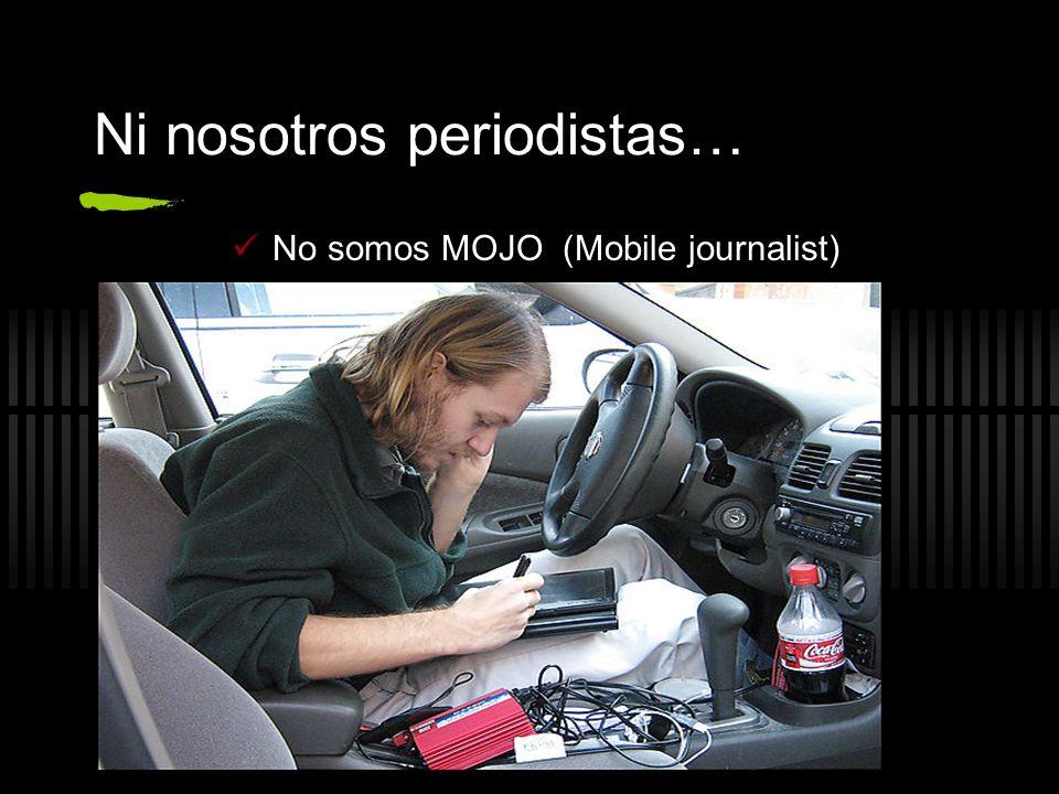 Ni nosotros periodistas…