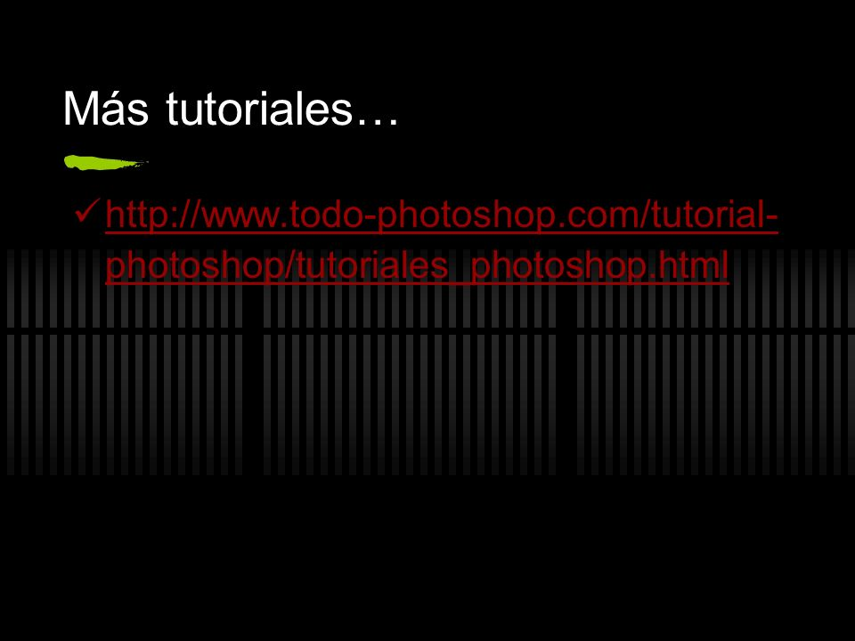 Más tutoriales… http://www.todo-photoshop.com/tutorial-photoshop/tutoriales_photoshop.html