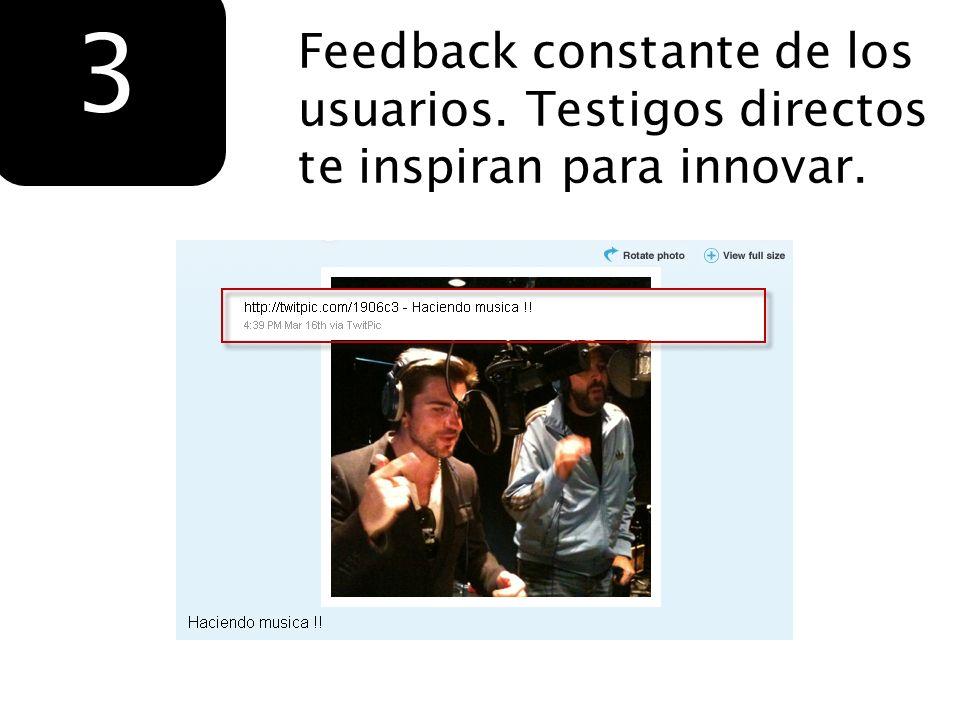 3 Feedback constante de los usuarios. Testigos directos te inspiran para innovar.