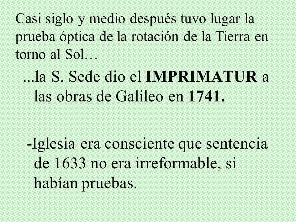 ...la S. Sede dio el IMPRIMATUR a las obras de Galileo en 1741.