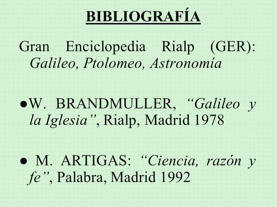 BIBLIOGRAFÍA Gran Enciclopedia Rialp (GER): Galileo, Ptolomeo, Astronomía. ●W. BRANDMULLER, Galileo y la Iglesia , Rialp, Madrid 1978.